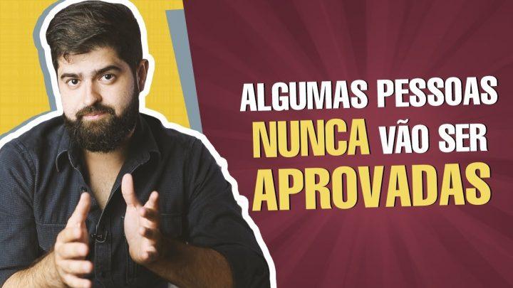 Algumas pessoas nunca vão ser aprovadas | Fernando Mesquita