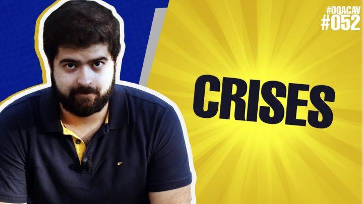 #052 – OQACAV – Crises | Fernando Mesquita